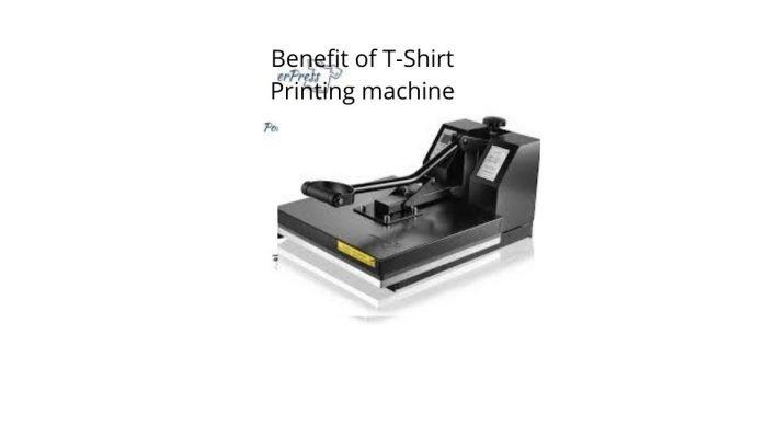 Benefit of T-Shirt Printing machine